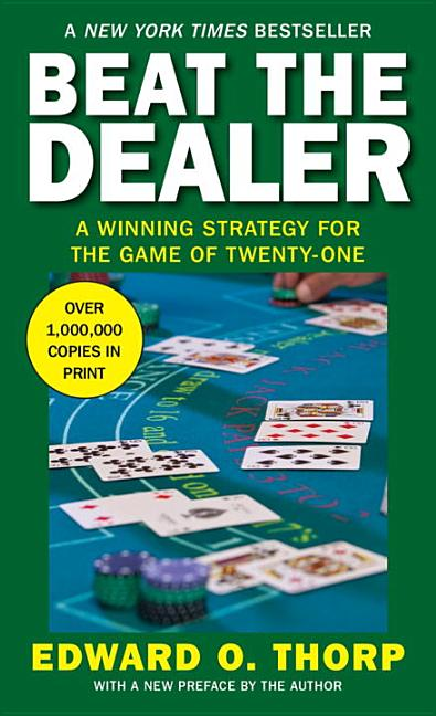 Beat the Dealer: A Winning Strategy for the Game of Twenty-One. Edward O. Thorp.