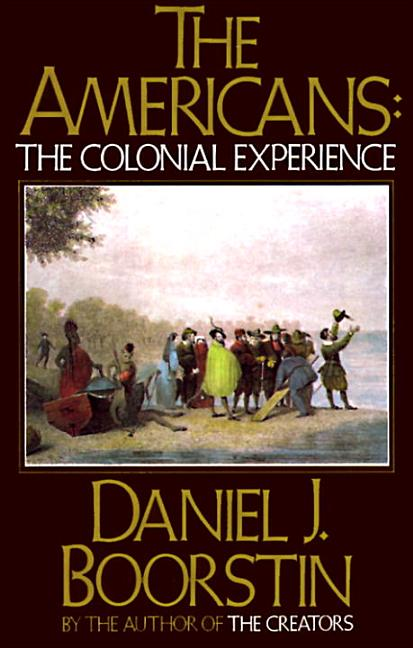 Americans: The Colonial Experience. Daniel J. Boorstin