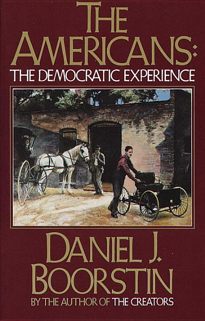 The Americans: The Democratic Experience (Vintage). DANIEL J. BOORSTIN