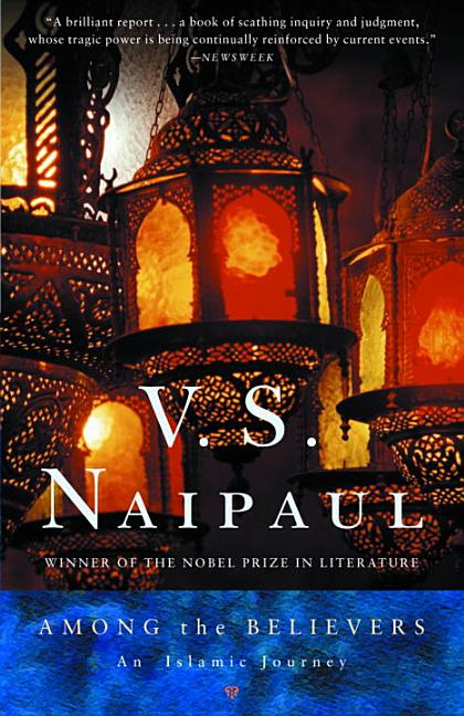 Among the Believers : An Islamic Journey. V. S. NAIPAUL