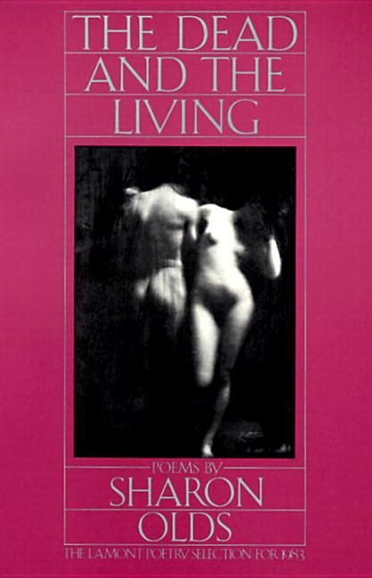 The Dead and the Living. Sharon Olds.