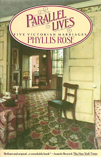 Parallel Lives: Five Victorian Marriages. Phyllis Rose.