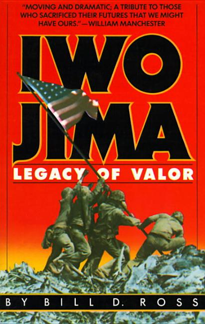 Iwo Jima : Legacy of Valor. BILL D. ROSS