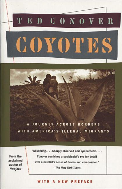 Coyotes: A Journey Across Borders with America's Mexican Migrants. Ted Conover