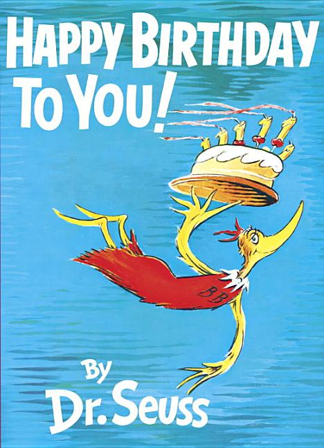 Happy Birthday to You! Dr. Seuss