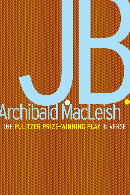 J.B.: A Play in Verse. Archibald MacLeish.