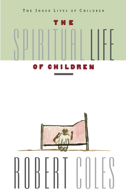 Spiritual Life of Children. Robert Coles
