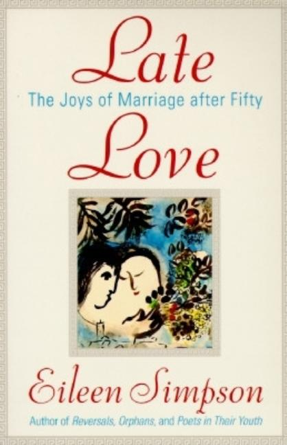 Late Love: The Joys of Marriage After Fifty. Eileen Simpson