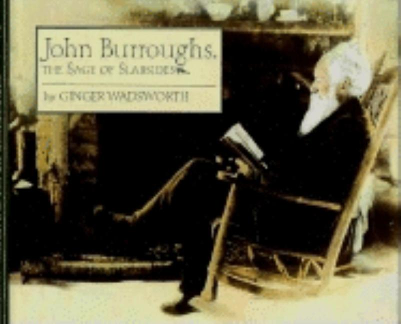 John Burroughs: The Sage of Slabsides. Ginger Wadsworth.