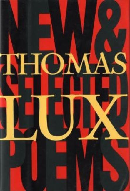 New and Selected Poems of Thomas Lux: 1975 - 1995. Thomas Lux