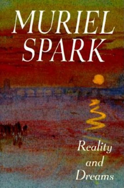 Reality and Dreams. MURIEL SPARK.