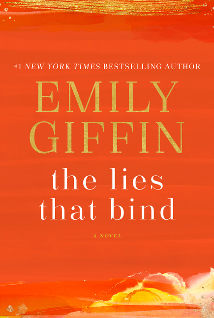 The Lies That Bind: A Novel. Emily Giffin.