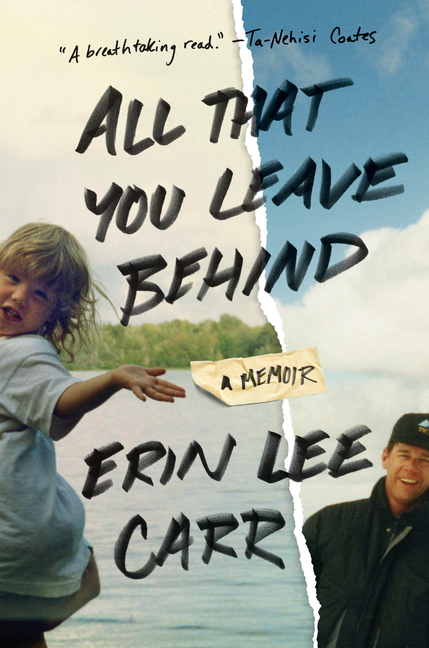 All That You Leave Behind: A Memoir. Erin Lee Carr