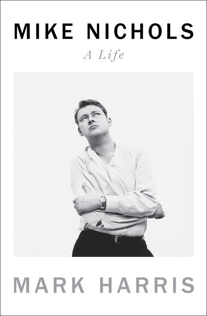 Mike Nichols: A Life. Mark Harris