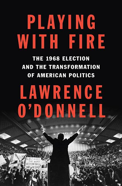 Playing with Fire. Lawrence O'Donnell