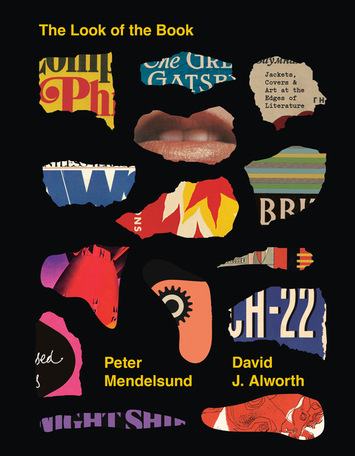 The Look of the Book: Jackets, Covers, and Art at the Edges of Literature. Peter Mendelsund,...