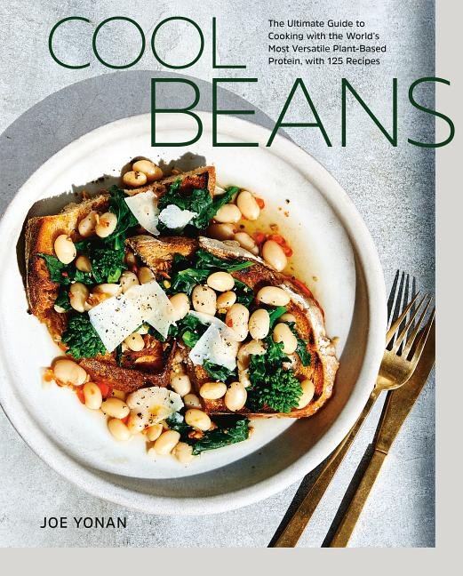 Cool Beans: The Ultimate Guide to Cooking with the World's Most Versatile Plant-Based Protein,...
