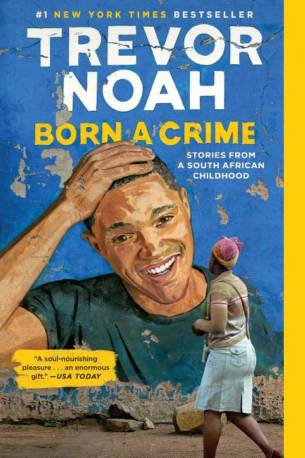 Born a Crime: Stories from a South African Childhood. Trevor Noah.