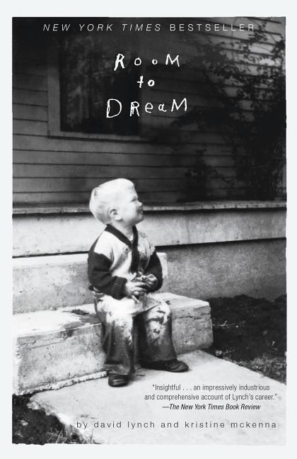 Room to Dream. Kristine McKenna David Lynch