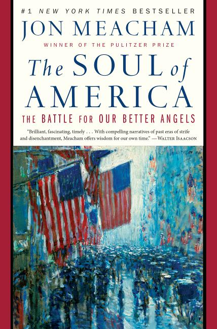The Soul of America: The Battle for Our Better Angels. Jon Meacham.