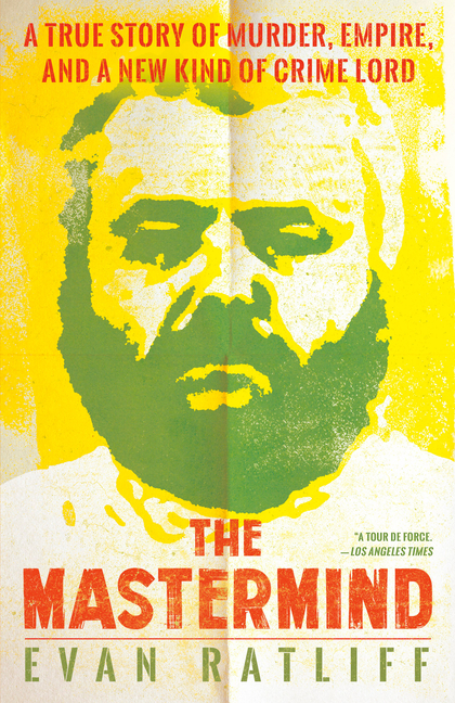 The Mastermind: A True Story of Murder, Empire, and a New Kind of Crime Lord. Evan Ratliff.