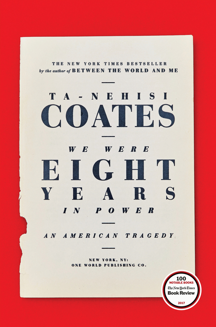 We Were Eight Years in Power. Ta-Nehisi Coates.