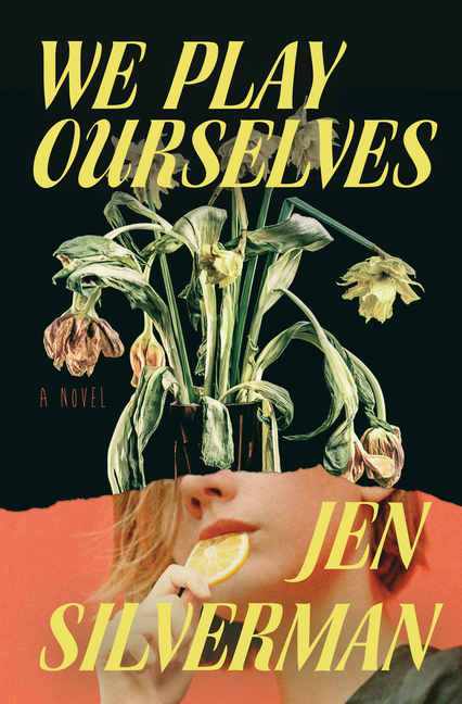 We Play Ourselves: A Novel. Jen Silverman.