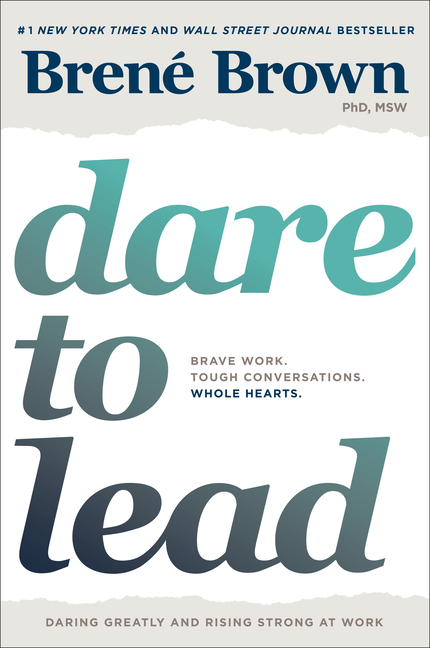 Dare to Lead: Bold Work. Tough Conversations. Whole Hearts. Brené Brown.