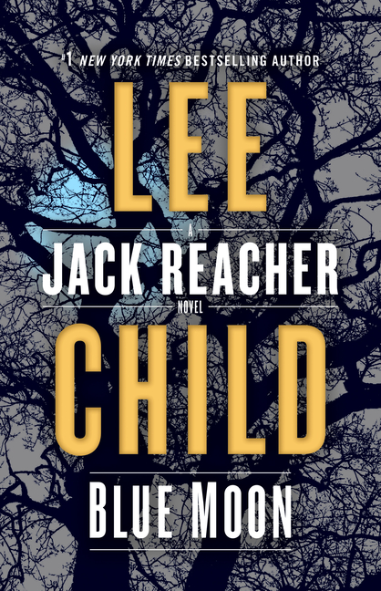 Blue Moon: A Jack Reacher Novel. Lee Child