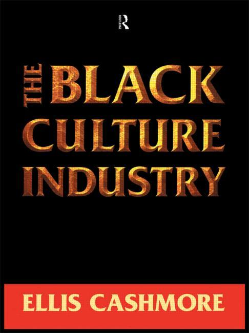 The Black Culture Industry. Ellis Cashmore.