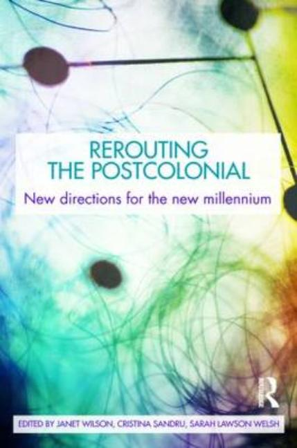 Rerouting the Postcolonial: New Directions for the New Millennium