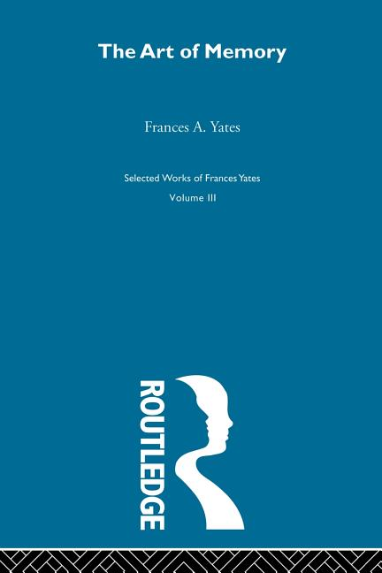 The Art of Memory (Selected Works of Frances Yates). Francis A. Yates