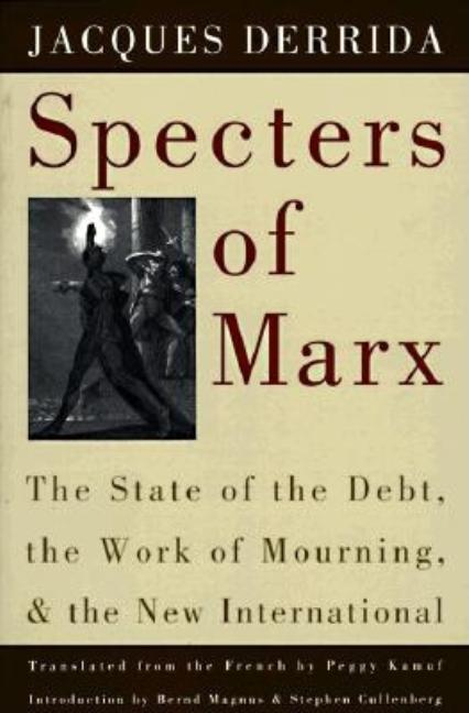 Specters of Marx: The State of the Debt, the Work of Mourning, and the New International. Jacques...