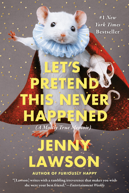 Let's Pretend This Never Happened. Jenny Lawson.