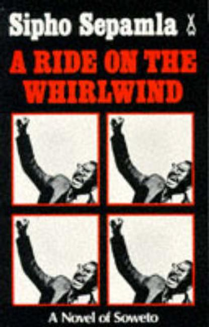 A Ride on the Whirlwind (African Writers Series). SIPHO SEPAMLA