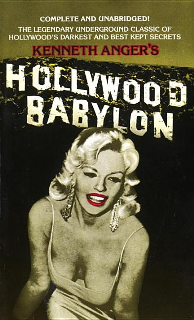 Hollywood Babylon: The Legendary Underground Classic of Hollywood's Darkest and Best Kept Secrets. KENNETH ANGER.