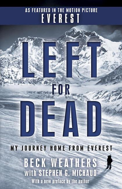 Left for Dead (Movie Tie-in Edition): My Journey Home from Everest. Stephen G. Michaud Beck Weathers