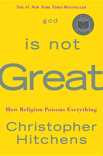 God Is Not Great: How Religion Poisons Everything. CHRISTOPHER HITCHENS