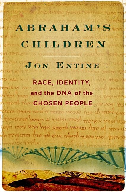 Abraham's Children: Race, Identity, and the DNA of the Chosen People. JON ENTINE.