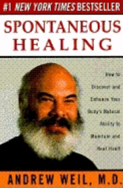 Spontaneous Healing: How to Discover and Enhance Your Body's Natural Ability to Maintain and Heal Itself. ANDREW MD WEIL.