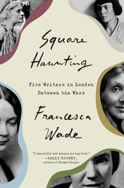 Square Haunting: Five Writers in London Between the Wars. Francesca Wade