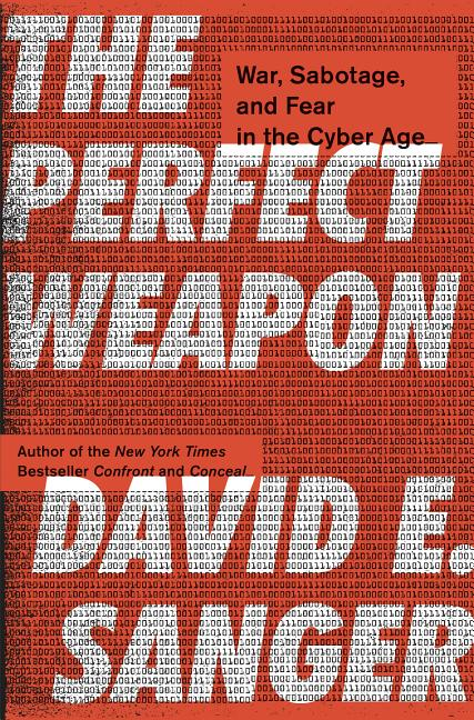 Perfect Weapon: War, Sabotage, and Fear in the Cyber Age. David E. Sanger