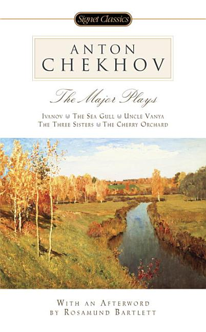 Major Plays: Ivanov, the Sea Gull, Uncle Vanya, the Three Sisters, the Cherry Orchard. Anton...
