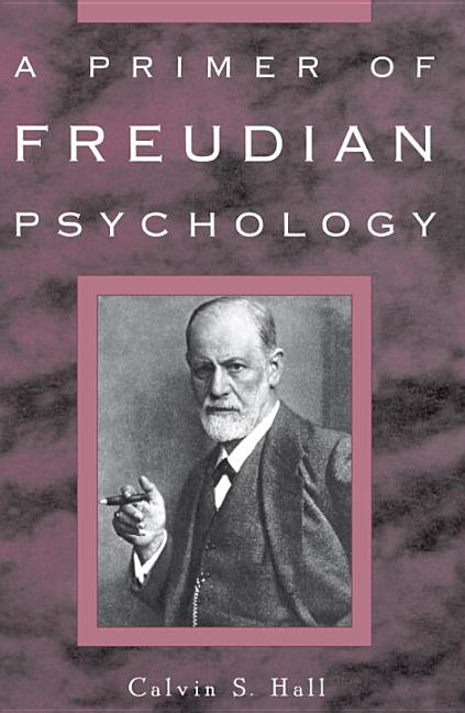 A Primer of Freudian Psychology. Calvin S. Hall