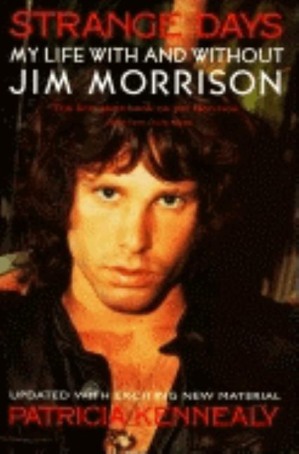 Strange Days: My Life with and Without Jim Morrison. Patricia Kennealy-Morrison