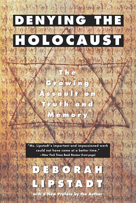 Denying the Holocaust: The Growing Assault on Truth and Memory. DEBORAH E. LIPSTADT