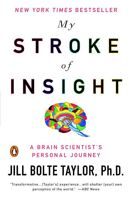 My Stroke of Insight: A Brain Scientist's Personal Journey. PH D. BOLTE, JILL TAYLOR