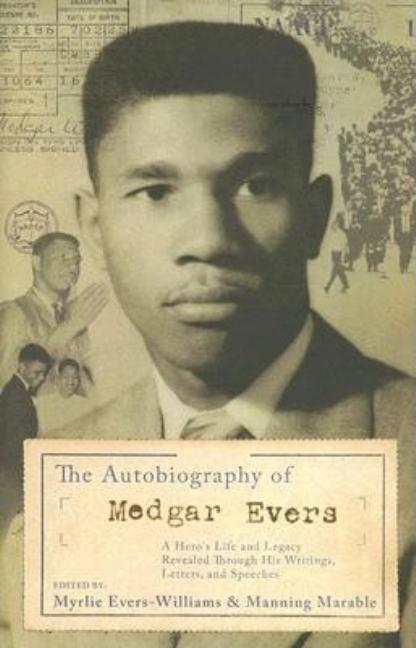 Autobiography of Medgar Evers: A Hero's Life and Legacy Revealed Through His Writings, Letters,...