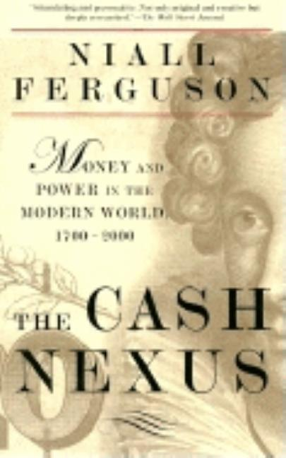 The Cash Nexus: Money and Power in the Modern World, 1700-2000. NIALL FERGUSON
