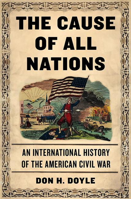 Cause of All Nations: An International History of the American Civil War. Don H. Doyle